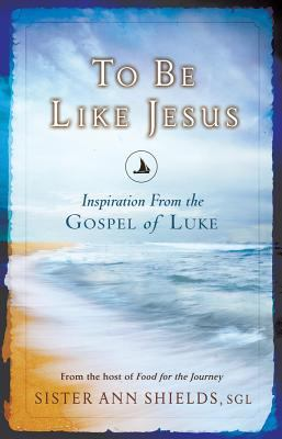To Be Like Jesus Inspiration from the Gospel of Luke  2010 9780867169515 Front Cover