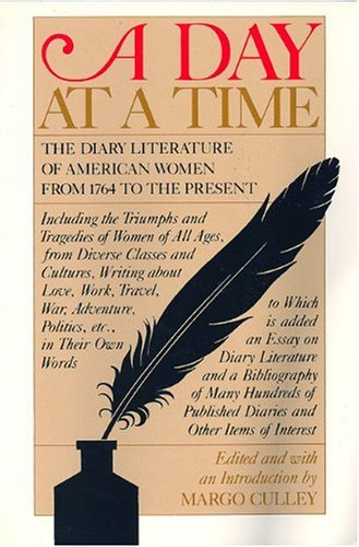 Day at a Time The Diary Literature of American Women Writers from 1764 to the Present N/A 9780935312515 Front Cover