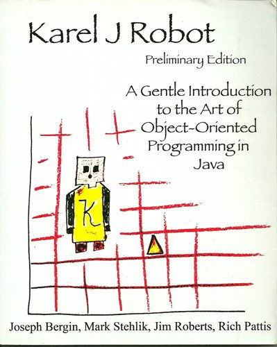Karel J Robot A Gentle Introduction to the Art of Object-Oriented Programming in Java  2005 edition cover