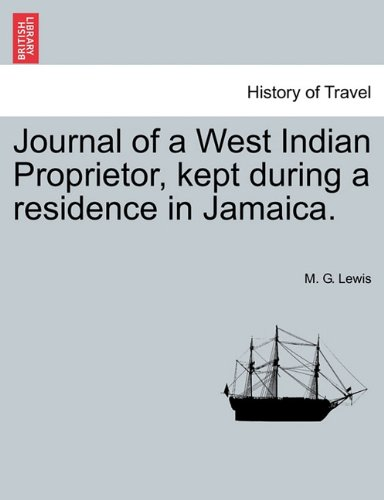 Journal of a West Indian Proprietor, Kept During a Residence in Jamaica  N/A 9781241502515 Front Cover