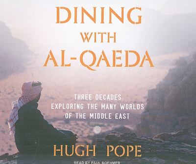 Dining With Al-qaeda: Three Decades Exploring the Many Worlds of the Middle East  2010 9781400116515 Front Cover