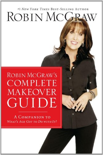 Robin Mcgraw's Complete Makeover Guide A Companion to What's Age Got to Do with It?  2009 9781400202515 Front Cover