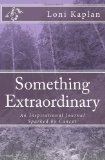Something Extraordinary An Inspirational Journal Sparked by Cancer N/A 9781484008515 Front Cover