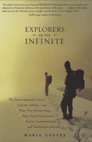 Explorers of the Infinite The Secret Spiritual Lives of Extreme Athletes-And What They Reveal about Near-Death Experiences, Psychic Communication, and Touching the Beyond  2008 edition cover