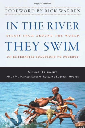 In the River They Swim Essays from Around the World on Enterprise Solutions to Poverty  2008 9781599472515 Front Cover