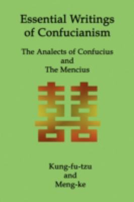 Essential Writings of Confucianism : The Analects of Confucius and the Mencius  2009 9781934941515 Front Cover