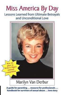 Miss America by Day Lessons Learned from Ultimate Betrayals and Unconditional Love  2010 9781935689515 Front Cover