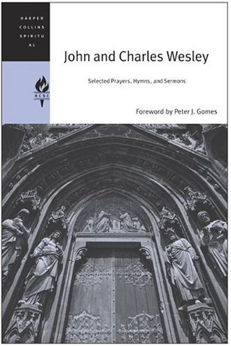 John and Charles Wesley Selected Prayers, Hymns, and Sermons  2004 9780060576516 Front Cover