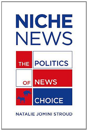 Niche News The Politics of News Choice  2011 edition cover