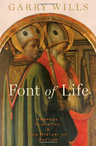 Font of Life Ambrose, Augustine, and the Mystery of Baptism  2012 9780199768516 Front Cover
