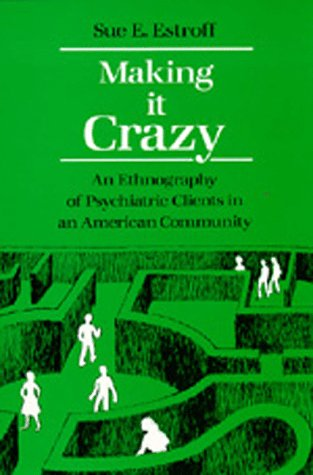 Making It Crazy An Ethnography of Psychiatric Clients in an American Community  1985 edition cover