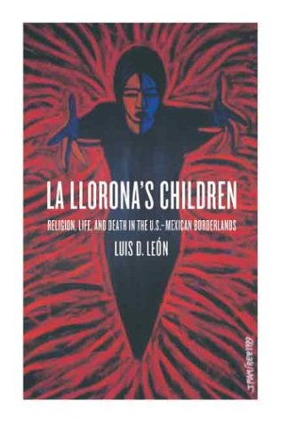 Llorona's Children Religion, Life, and Death in the U. S.-Mexican Borderlands  2003 edition cover