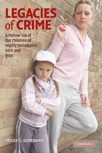 Legacies of Crime A Follow-Up of the Children of Highly Delinquent Girls and Boys  2010 9780521705516 Front Cover