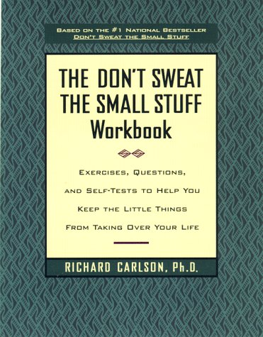 Don't Sweat the Small Stuff Workbook Exercises, Questions, and Self-Tests to Help You Keep the Little Things from Taking over Your Life  1998 (Workbook) edition cover