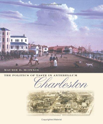 Politics of Taste in Antebellum Charleston   2005 edition cover