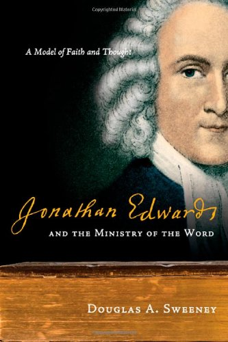 Jonathan Edwards and the Ministry of the Word A Model of Faith and Thought  2009 edition cover