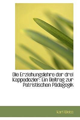 Die Erziehungslehre der Drei Kappadozier : Ein Beitrag zur Patristischen PSdagogik  2009 edition cover