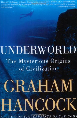 Underworld The Mysterious Origins of Civilization  2003 9781400049516 Front Cover