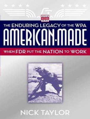 American-Made: The Enduring Legacy of the Wpa, When FDR Put the Nation to Work  2008 9781400106516 Front Cover