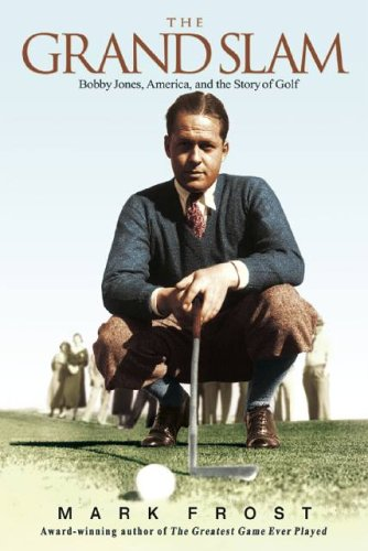 Grand Slam Bobby Jones, America, and the Story of Golf N/A edition cover