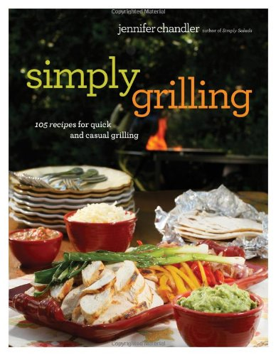 Simply Grilling 105 Recipes for Quick and Casual Grilling  2012 9781401604516 Front Cover