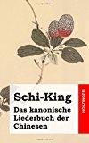Schi-King Das Kanonische Liederbuch der Chinesen N/A 9781484030516 Front Cover