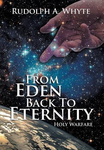 From Eden Back to Eternity Holy Warfare  2013 9781493148516 Front Cover