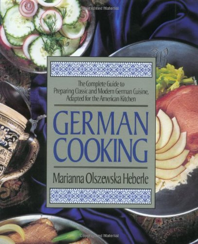 German Cooking The Complete Guide to Preparing Classic and Modern German Cuisine, Adapted for the American Kitchen  1996 9781557882516 Front Cover