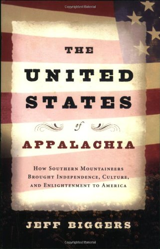 United States of Appalachia How Southern Mountaineers Brought Independence, Culture, and Enlightenment to America N/A 9781593761516 Front Cover