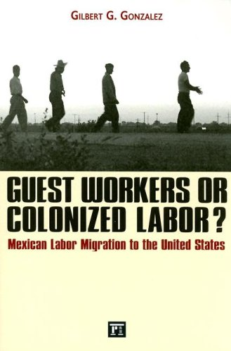Guest Workers or Colonized Labor? Mexican Labor Migration to the United States  2007 edition cover