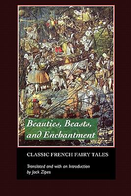 Beauties, Beasts and Enchantment Classic French Fairy Tales  2009 edition cover
