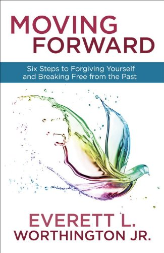 Moving Forward Six Steps to Forgiving Yourself and Breaking Free from the Past N/A edition cover
