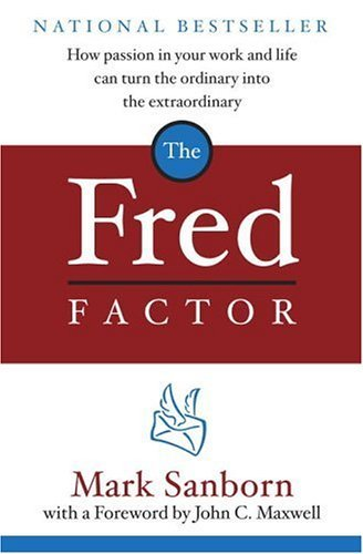 Fred Factor How Passion in Your Work and Life Can Turn the Ordinary into the Extraordinary  2004 9780385513517 Front Cover