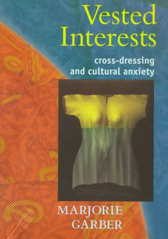 Vested Interests Cross-Dressing and Cultural Anxiety  1998 edition cover