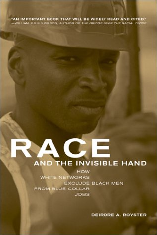 Race and the Invisible Hand How White Networks Exclude Black Men from Blue-Collar Jobs  2003 edition cover