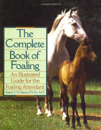 Complete Book of Foaling An Illustrated Guide for the Foaling Attendant  1993 9780876059517 Front Cover