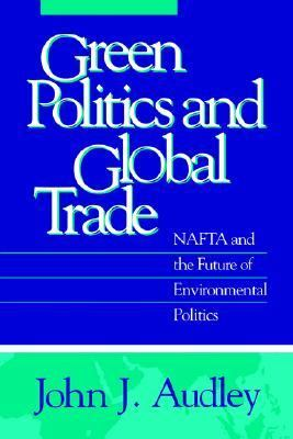 Green Politics and Global Trade NAFTA and the Future of Environmental Politics  1997 9780878406517 Front Cover