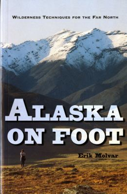 Alaska on Foot Wilderness Techniques for the Far North  1996 9780881503517 Front Cover