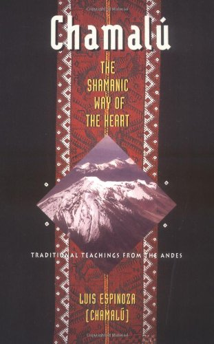 Chamal� - The Shamanic Way of the Heart Traditional Teachings from the Andes N/A edition cover