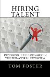 Hiring Talent Decoding Levels of Work in the Behavioral Interview  2013 edition cover