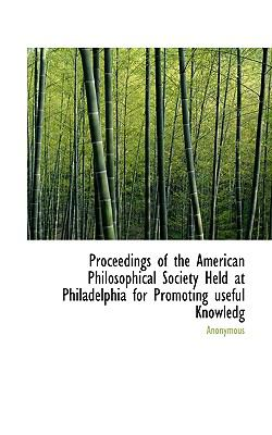 Proceedings of the American Philosophical Society Held at Philadelphia for Promoting Useful Knowledg  N/A 9781116561517 Front Cover