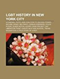 Lgbt History in New York City Stonewall Riots, Aids Coalition to Unleash Power, Michael Sandy, Sex Panic!, Lesbian Avengers, Sylvia Rivera N/A edition cover