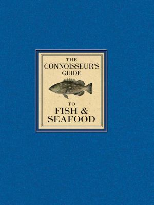 Connoisseur's Guide to Fish and Seafood   2009 9781402770517 Front Cover