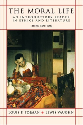 Moral Life An Introductory Reader in Ethics and Literature 3rd 2008 (Revised) edition cover