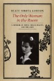 Only Woman in the Room A Memoir of Japan, Human Rights, and the Arts  2014 9780226132518 Front Cover