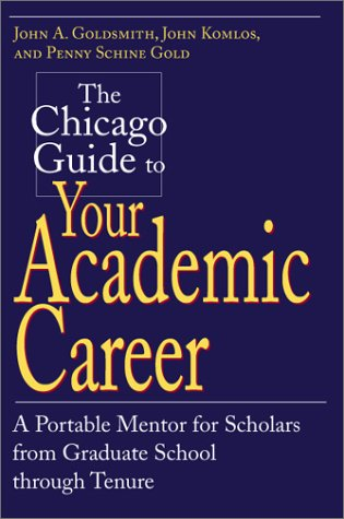 Chicago Guide to Your Academic Career A Portable Mentor for Scholars from Graduate School Through Tenure  2001 edition cover