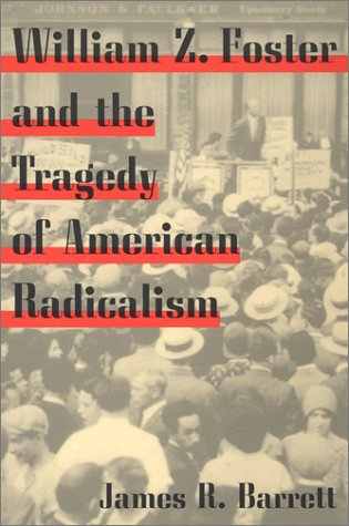 William Z. Foster and the Tragedy of American Radicalism  N/A 9780252070518 Front Cover