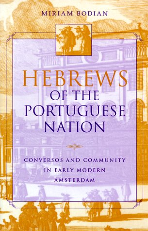 Hebrews of the Portuguese Nation Conversos and Community in Early Modern Amsterdam  1999 9780253213518 Front Cover