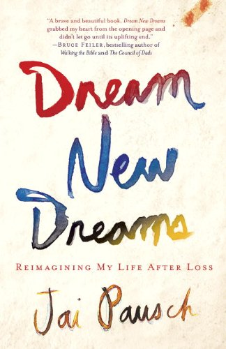 Dream New Dreams Reimagining My Life after Loss N/A 9780307888518 Front Cover
