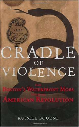 Cradle of Violence How Boston's Waterfront Mobs Ignited the American Revolution  2006 9780471675518 Front Cover